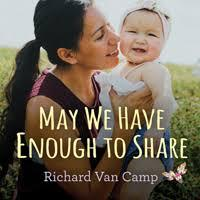 May We Have Enough to Share by Richard Van Camp